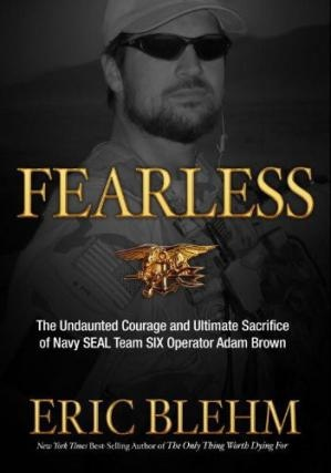 Fearless  the undaunted courage and ultimate sacrifice of Navy SEAL Team Six operator Adam Brown by Eric Blehm OverDrive, I