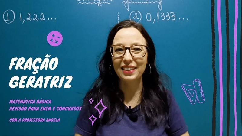 Fração Geratriz de uma dízima periódica 2 Revisão ENEM e Concursos Professora Angela