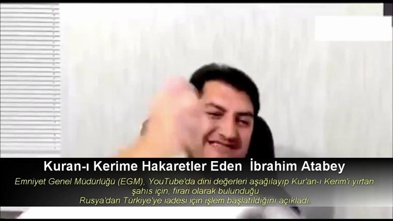 Son Dakika Kur'an ı Kerim'i yırtan ve tüküren İbrahim Atabey hakkında soruşturma başlatıldı