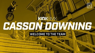 Casson Downing Welcome! - Kink BMX